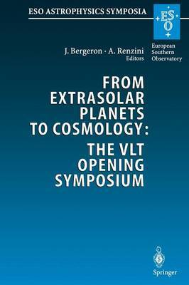 From Extrasolar Planets to Cosmology: The Vlt Opening Symposium: Proceedings of the ESO Symposium Held at Antofagasta, Chile, 1-4 March 1999