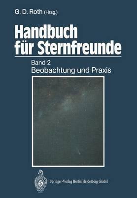 Handbuch Fur Sternfreunde: Band 2: Beobachtung Und Praxis