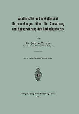Anatomische Und Mykologische Untersuchungen Uber Die Zersetzung Und Konservierung Des Rotbuchenholzes