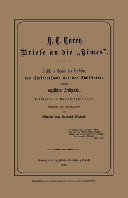 Briefe an Die Times: Replik in Sachen Des Verkehrs, Des Christenthums Und Der Civilisation Contra Englischen Freihandel