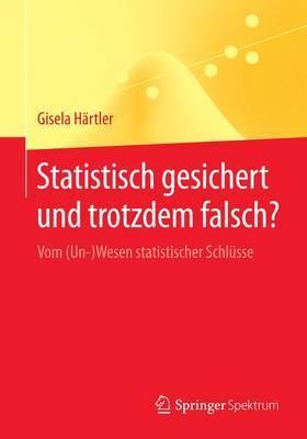 Statistisch Gesichert Und Trotzdem Falsch?: Vom (Un-)Wesen Statistischer Schlusse