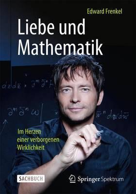 Liebe Und Mathematik: Im Herzen Einer Verborgenen Wirklichkeit