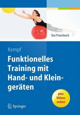 Funktionelles Training Mit Hand- Und Kleingeraten: Das Praxisbuch