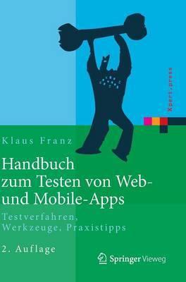 Handbuch Zum Testen Von Web- Und Mobile-Apps: Testverfahren, Werkzeuge, Praxistipps