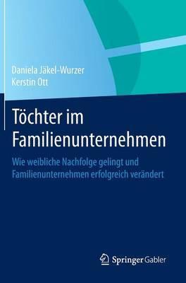 Tochter Im Familienunternehmen: Wie Weibliche Nachfolge Gelingt Und Familienunternehmen Erfolgreich Verandert