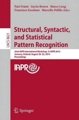 Structural, Syntactic, and Statistical Pattern Recognition: Joint IAPR International Workshop, S+SSPR 2014, Joensuu, Finland, August 20-22, 2014, Proceedings