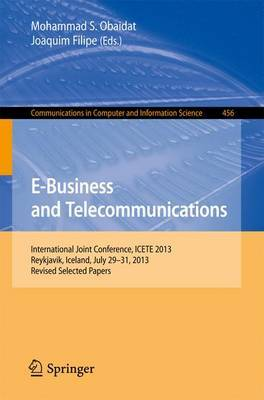 E-Business and Telecommunications: International Joint Conference, ICETE 2013, Reykjavik, Iceland, July 29-31, 2013, Revised Selected Papers