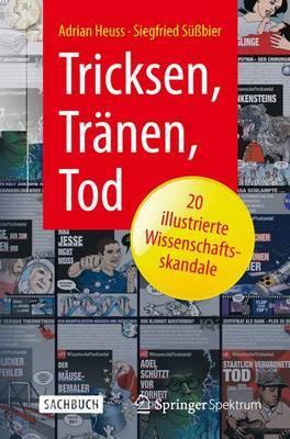 Tricksen, Tranen, Tod 20 Illustrierte Wissenschaftsskandale