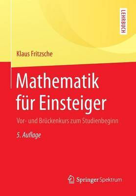 Mathematik Fur Einsteiger: VOR- Und Bruckenkurs Zum Studienbeginn