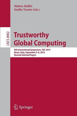 Trustworthy Global Computing: 9th International Symposium, TGC 2014, Rome, Italy, September 5-6, 2014. Revised Selected Papers