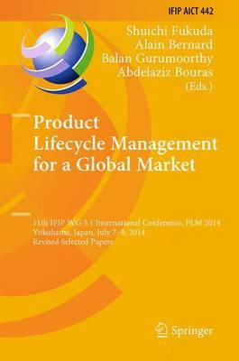 Product Lifecycle Management for a Global Market: 11th IFIP WG 5.1 International Conference, PLM 2014, Yokohama, Japan, July 7-9, 2014, Revised Selected Papers