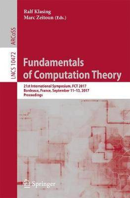 Fundamentals of Computation Theory: 21st International Symposium, FCT 2017, Bordeaux, France, September 11-13, 2017, Proceedings