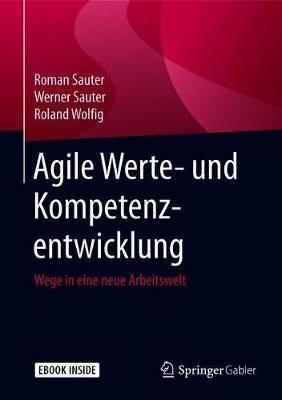Agile Werte- Und Kompetenzentwicklung: Wege in Eine Neue Arbeitswelt