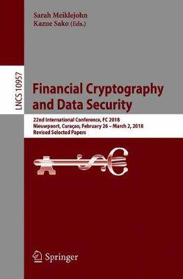 Financial Cryptography and Data Security: 22nd International Conference, FC 2018, Nieuwpoort, Curacao, February 26 - March 2, 2018, Revised Selected Papers