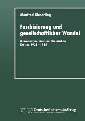 Faschisierung Und Gesellschaftlicher Wandel: Mikroanalyse Eines Nordhessischen Kreises 1928 1935