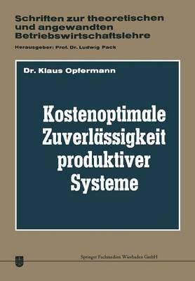 Kostenoptimale Zuverlassigkeit Produktiver Systeme: Ein Beitrag Zur Planung Der Abwehr Von Storungen Des Betriebsprozesses