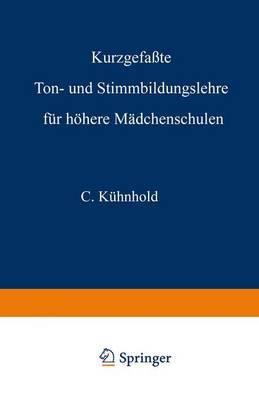 Kurzgefasste Ton- Und Stimmbildungslehre Fur Hohere Madchenschulen