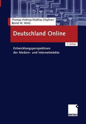 Deutschland Online: Entwicklungsperspektiven Der Medien- Und Internetmarkte