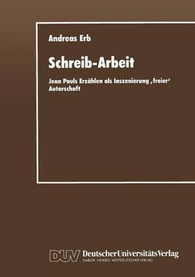 Schreib-Arbeit: Jean Pauls Erzahlen ALS Inszenierung Freier Autorschaft