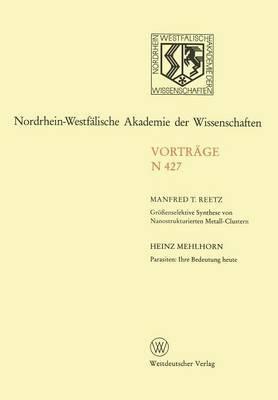 Grossenselektive Synthese Von Nanostrukturierten Metall-Clustern. Parasiten: Ihre Bedeutung Heute: 411. Sitzung Am 7. Juni 1995 in Dusseldorf