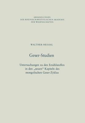 Geser-Studien: Untersuchungen Zu Den Erzahlstoffen in Den Neuen Kapiteln Des Mongolischen Geser-Zyklus