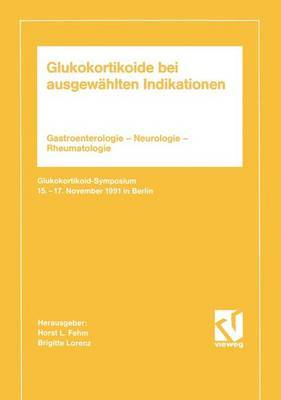Glukokortikoide Bei Ausgewahlten Indikationen: Gastroenterologie Neurologie Rheumatologie. Glukokortikoid-Symposium 15. 17. November 1991 in Berlin