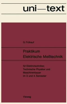 Praktikum Elektrische Messtechnik: Fur Elektrotechniker, Technische Physiker Und Maschinenbauer Im 3. Und 4. Semester