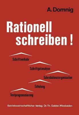Rationell Schreiben!: Schriftverkehr Schriftgutanalyse Schreibdienstorganisation Schulung Textprogrammierung