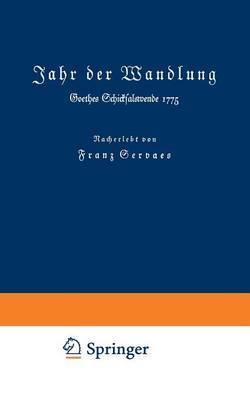 Jahr Der Wandlung: Goethes Schicksalswende 1775