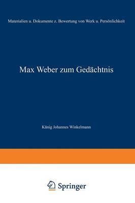Max Weber Zum Gedachtnis: Materialien Und Dokumente Zur Bewertung Von Werk Und Personlichkeit