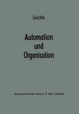 Automation Und Organisation: Die Technische Entwicklung Und Ihre Betriebswirtschaftlich-Organisatorischen Konsequenzen