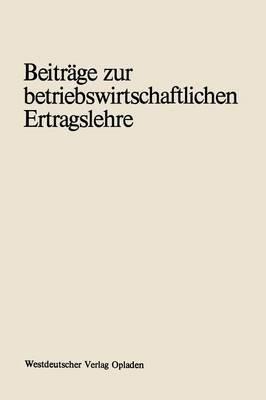Beitrage Zur Betriebswirtschaftlichen Ertragslehre: Erich Schafer Zum 70. Geburtstag