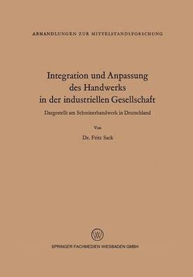 Integration Und Anpassung Des Handwerks in Der Industriellen Gesellschaft: Dargestellt Am Schreinerhandwerk in Deutschland