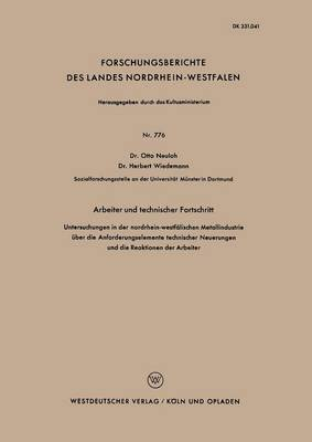 Arbeiter Und Technischer Fortschritt: Untersuchungen in Der Nordrhein-Westfalischen Metallindustrie Uber Der Anforderungselemente Technischer Neuerungen Und Der Reaktionen Der Arbeiter