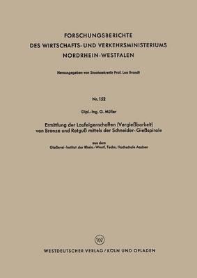 Ermittlung Der Laufeigenschaften (Vergiessbarkeit) Von Bronze Und Rotguss Mittels Der Schneider-Giessspirale: Aus Dem Giesserei-Institut Der Rhein.-Westf. Techn. Hochschule Aachen