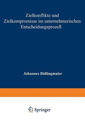 Zielkonflikte Und Zielkompromisse Im Unternehmerischen Entscheidungsprozess