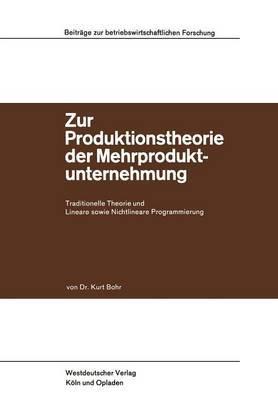 Zur Produktionstheorie Der Mehrproduktunternehmung: Traditionelle Theorie Und Lineare Sowie Nichtlineare Programmierung