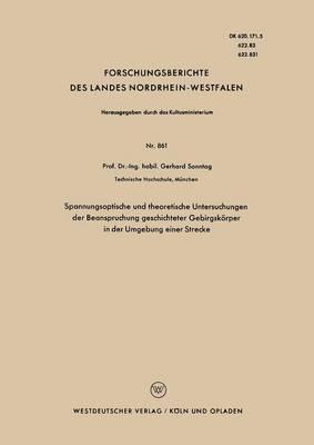 Spannungsoptische Und Theoretische Untersuchungen Der Beanspruchung Geschichteter Gebirgskorper in Der Umgebung Einer Strecke