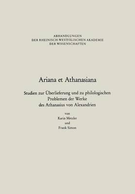 Ariana Et Athanasiana: Studien Zur Uberlieferung Und Zu Philologischen Problemen Der Werke Des Athanasius Von Alexandrien