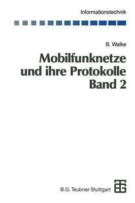 Mobilfunknetze Und Ihre Protokolle: Band 2 Bundelfunk, Schnurlose Telefonsysteme, W-ATM, Hiperlan, Satellitenfunk, Upt