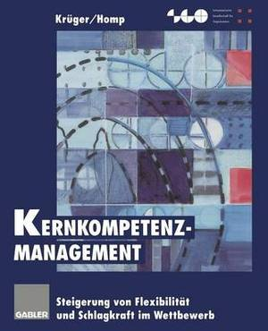Kernkompetenz-Management: Steigerung Von Flexibilitat Und Schlagkraft Im Wettbewerb