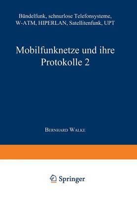 Mobilfunknetze Und Ihre Protokolle 2: Bundelfunk, Schnurlose Telefonsysteme, W-ATM, Hiperlan, Satellitenfunk, Upt