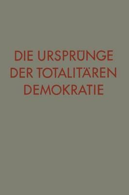 Die Ursprunge Der Totalitaren Demokratie