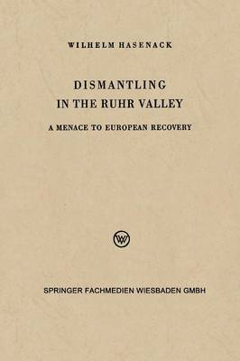 Dismantling in the Ruhr Valley: A Menace to European Recovery (Erp)
