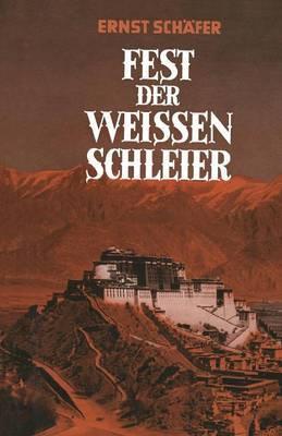 Fest Der Weissen Schleier: Eine Forscherfahrt Durch Tibet Nach Lhasa, Der Heiligen Stadt Des Gottkonigtums