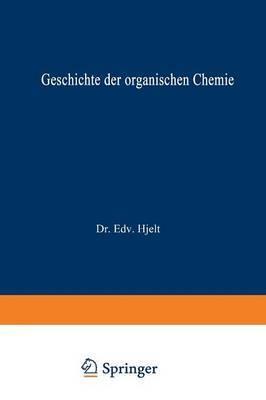 Geschichte Der Organischen Chemie: Von Altester Zeit Bis Zur Gegenwart