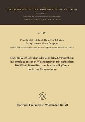Uber Die Wechselwirkung Der Glas- Bzw. Schmelzphase in Schmelzgegossenen Wannensteinen Mit Technischen Bleisilikat-, Borosilikat- Und Natronkalkglasern Bei Hohen Temperaturen
