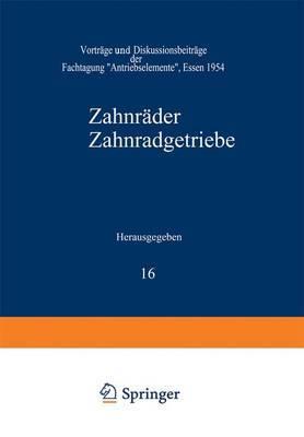 Zahnrader Zahnradgetriebe: Vortrage Und Diskussionsbeitrage Der Fachtagung Antriebselemente, Essen 1954
