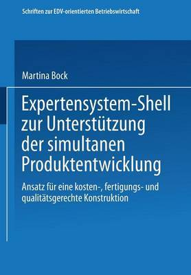 Expertensystem-Shell Zur Unterstutzung Der Simultanen Produktentwicklung: Ansatz Fur Eine Kosten-, Fertigungs- Und Qualitatsgerechte Konstruktion