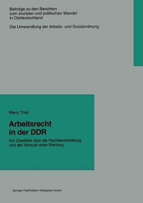 Arbeitsrecht in Der Ddr: Ein Uberblick Uber Die Rechtsentwicklung Und Der Versuch Einer Wertung